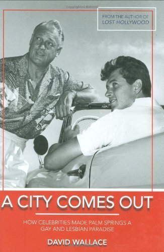 A City Comes Out The Gay and Lesbian History of Palm Springs