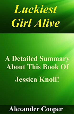 Luckiest Girl Alive: A Detailed Summary About This book Of Jessica Knoll! (Bonus: Fun Quizzes To Help You Get To Know The Book!) (Luckiest Girl Alive: ... Paperback, Girl, Audiobook, Audible, Book)