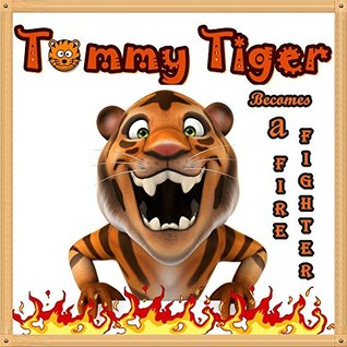 Books for Kids: Tommy Tiger Becomes a Firefighter: Illustration Book (Ages 3-8),Short Stories for Kids, Kids Books, Bedtime Stories For Kids, Children Books, Early Readers