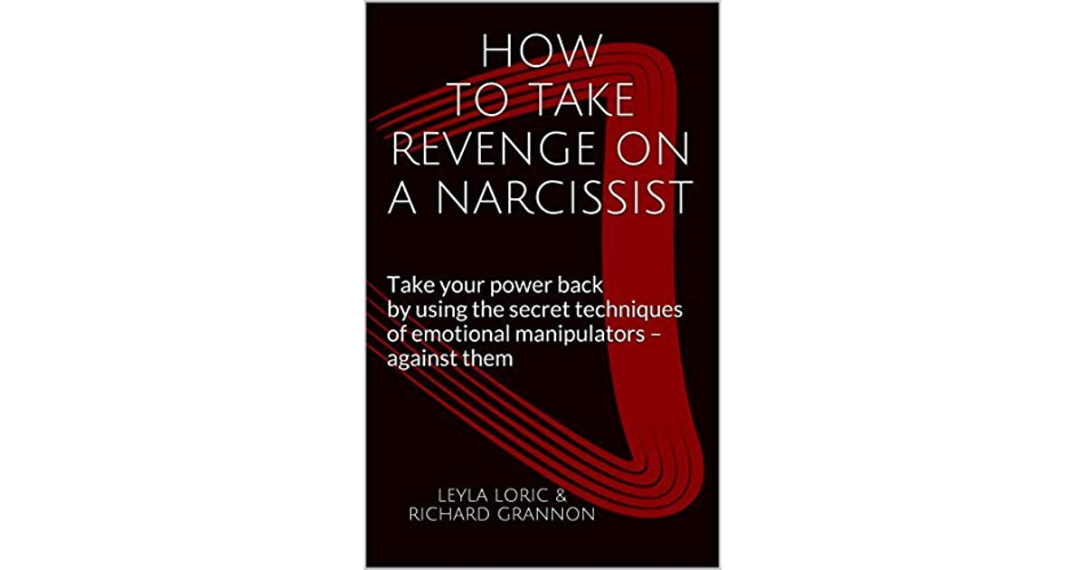 How to Take Revenge on a Narcissist: Take your power back by using