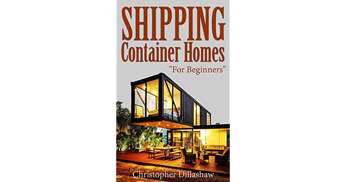 Shipping Container Homes For Beginners By Christopher Dillashaw