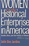 Women and the Historical Enterprise in America: Gender, Race, and the Politics of Memory, 1880-1945