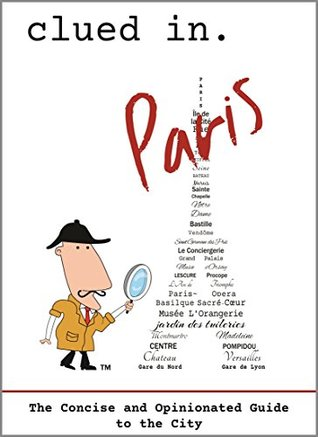 Clued In Paris: The Concise and Opinionated Guide to the City -2021