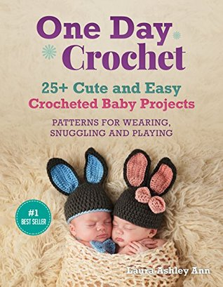 ONE DAY CROCHET: 25 + Easy and Cute Baby Crocheted Projects