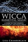 Book cover for Wicca Elemental Magic: A Guide to the Elements, Witchcraft, and Magic Spells (Wicca Books Book 2)