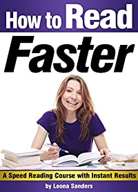 How to Read Faster: An Essential Guide for Learning How to Speed Read ~ A Speed Reading Course with Instant Results