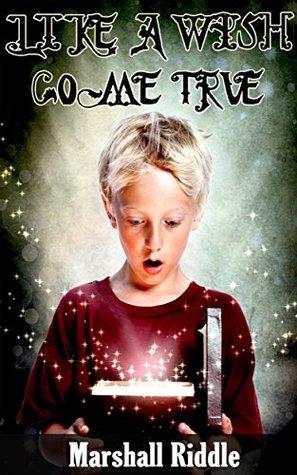 Fantasy Books For Kids: Like A Wish Come True (Kids Books, Fantasy Books, Children's Books, Free Stories, Kids Fantasy Book, Free Stories, Books for Kids, Fantasy Kids Books, Mystery Kids Book)s