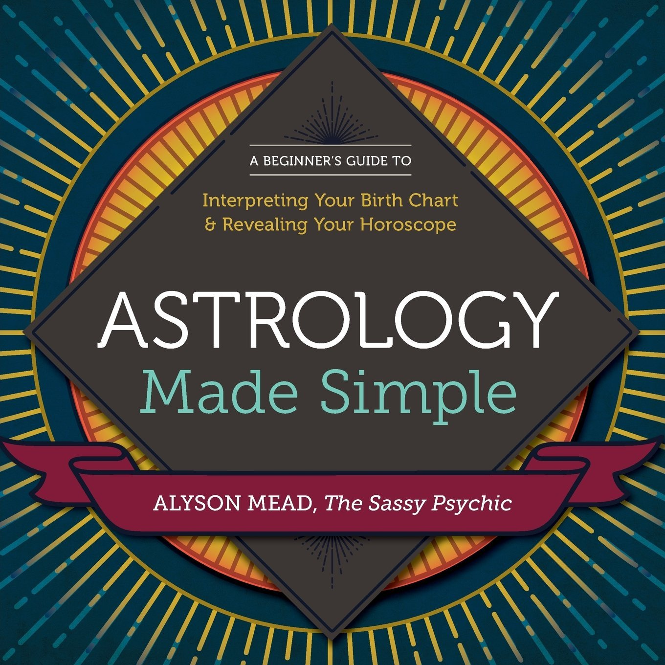 Astrology made simple a beginners guide to interpreting your astrology made simple a beginners guide to interpreting your birth chart revealing your horoscope by alyson mead nvjuhfo Image collections