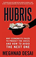 Hubris: Why Economists Failed to Predict the Crisis and How to Avoid theNext One