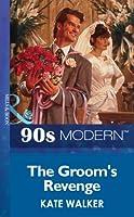 The Groom's Revenge (Mills & Boon Vintage 90s Modern)