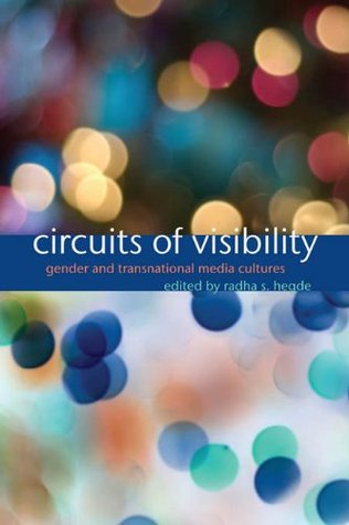 Circuits of Visibility: Gender and Transnational Media Cultures (Critical Cultural Communication)