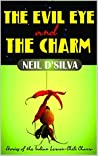 The Evil Eye and The Charm by Neil D'Silva