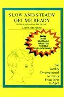 Slow and Steady, Get Me Ready: A Parents' Handbook for Children from Birth to Age 5