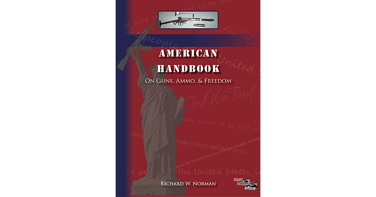 American Handbook on Guns Ammo and Freedom by Richard W Norman