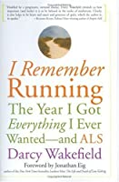 I Remember Running: The Year I Got Everything I Ever Wanted-and ALS