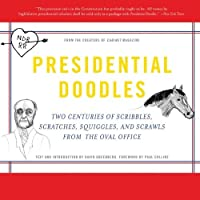 Presidential Doodles: Two Centuries of Scribbles, Scratches, Squiggles, and Scrawls from the Oval Office squiggles & scrawls from the Oval Office