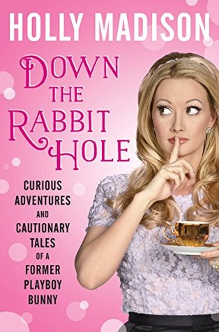 Down the Rabbit Hole by Holly Madison