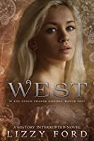 West: History Interrupted: Time Travel Romance