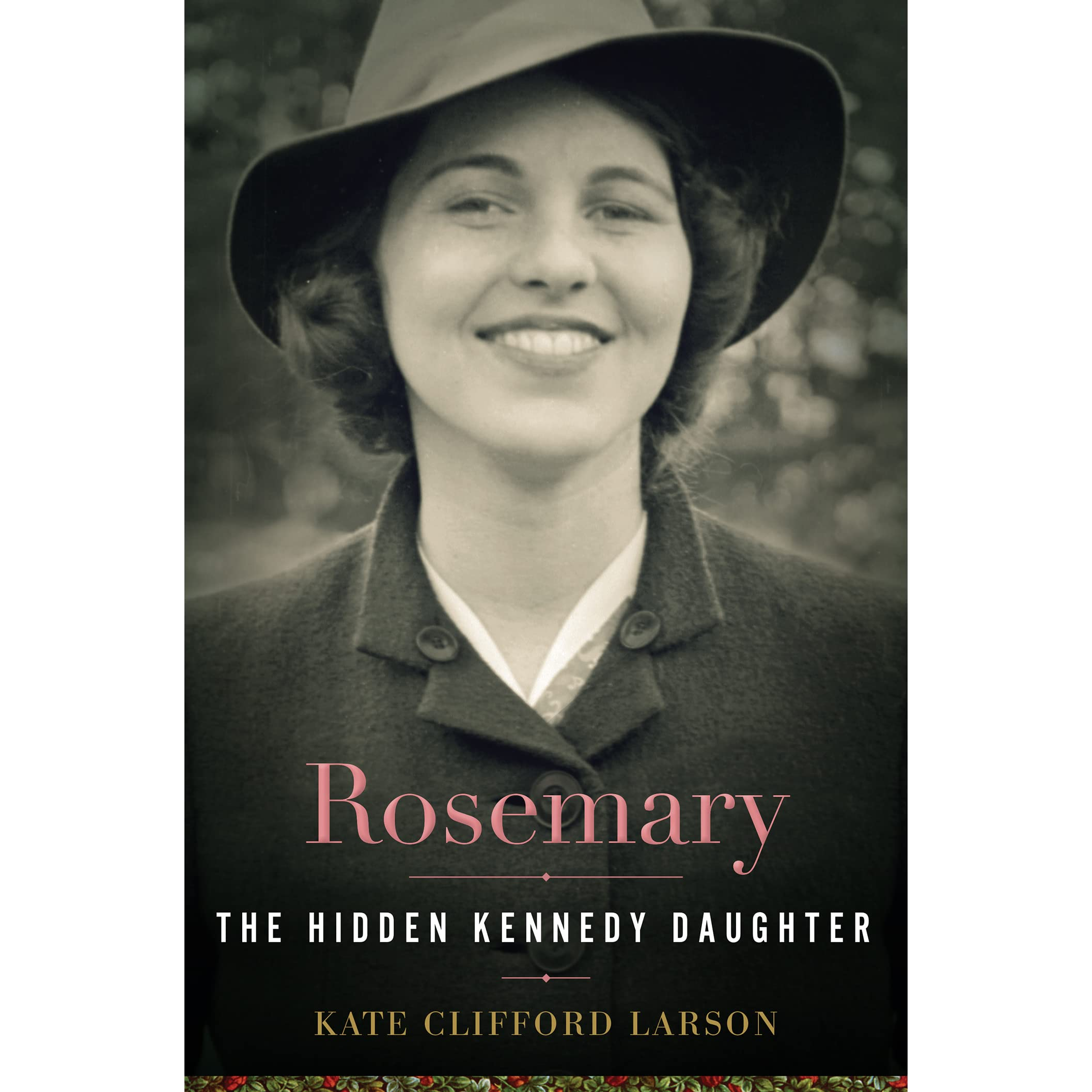 Rosemary The Hidden Kennedy Daughter By Kate Clifford Larson