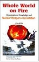 Whole World on Fire: Organisations, Knowledge, and Nuclear Weapons Davastation