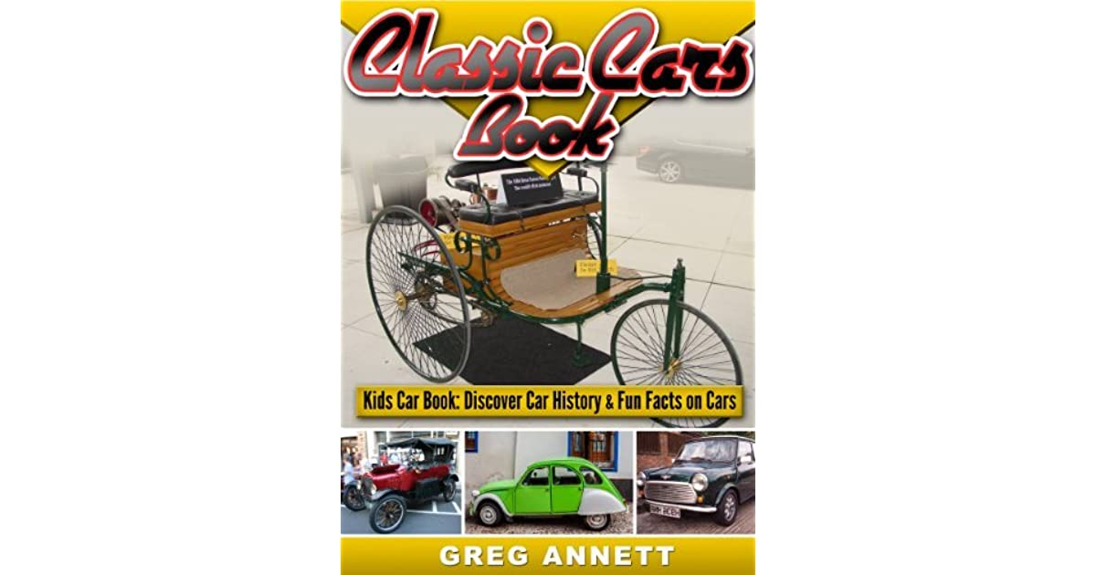 classic cars book discover car history fun facts on first cars in this automotive childrens book by greg annett