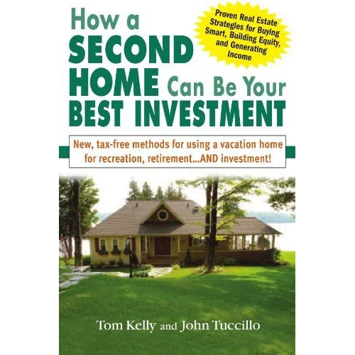 How A Second Home Can Be Your Best Investment New Tax Free Methods For Using Vacation Recreation Retirement And By Tom Kelly
