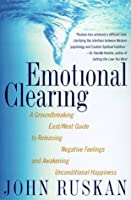 Emotional Clearing: a Groundbreaking East/West Guide to Releasing Negative Feelings and Awakening Unconditional Happiness