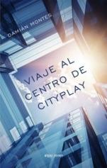 portada de la novela juvenil de ciencia ficción Viaje al centro de CityPlay, de Damián Montes