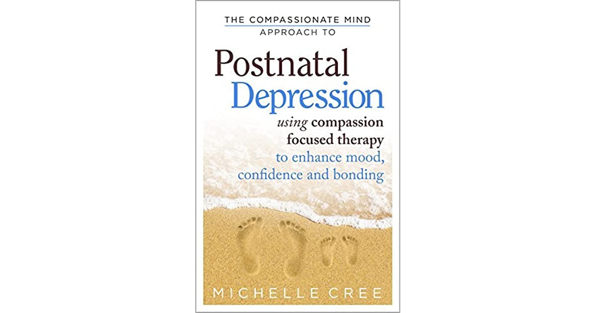 The compassionate mind approach to postnatal depression using the compassionate mind approach to postnatal depression using compassion focused therapy to enhance mood confidence and bonding by michelle cree fandeluxe Images