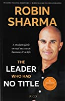The Leader who had no Title: A Modern Fable on Real Success in Business & in Life