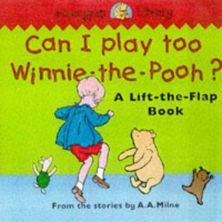 Can I Play Too, Winnie-the-Pooh?: A Lift-the-flap Book