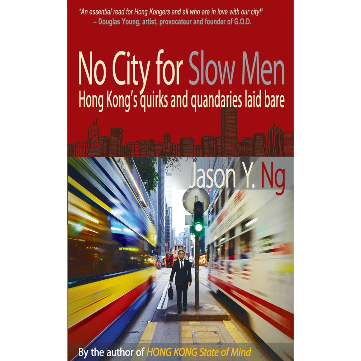 No City for Slow Men: Hong Kong's quirks and quandaries laid bare by Jason  Y. Ng
