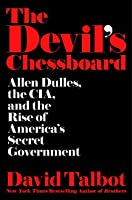 The Devil's Chessboard: Allen Dulles, the CIA and the Rise of America's Secret Government