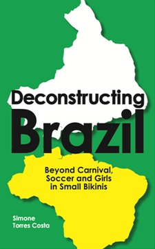 Deconstructing Brazil, Beyond Carnival, Soccer and Girls in S... by Simone Torres Costa