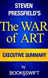 The War of Art: Break Through the Blocks and Win Your Inner Creative Battles by Steven Pressfield | Executive Summary