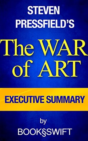 The War of Art: Break Through the Blocks and Win Your Inner Creative Battles by Steven Pressfield | Executive Summary (The War of Art, The Art of War, ... Summary, Steven Pressfield, Pressfield)