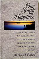 Our Search for Happiness: an Invitation to Understand the Church of Jesus Christ of the Latter-day Saints