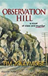 Observation Hill, a novel of class and murder by Tim Jollymore