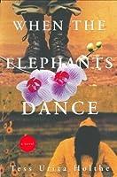 When the Elephants Dance: A Novel