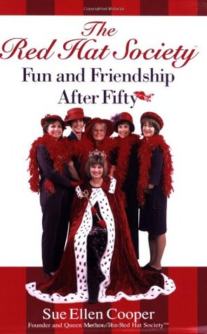 The Red Hat Society: Fun and Friendship After Fifty