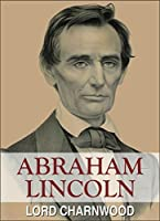 """Abraham Lincoln: A Complete Biography (""""Popular Life Stories"""")"""
