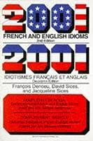 2001 French and English Idioms / 2001 Idiotismes Français et Anglais