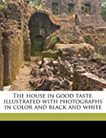 The House in Good Taste, Illustrated with Photographs in Color and Black and White