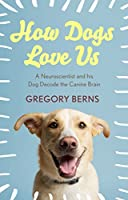 How Dogs Love Us: a neuroscientist and his dog decode the canine brain