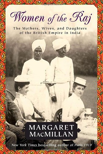 Women of the Raj The Mothers, Wives and Daughters of the British Empire in India, 2nd Revised Edition