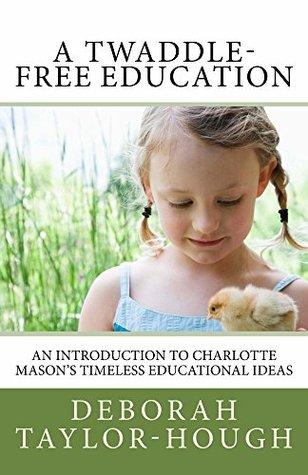 A Twaddle-Free Education by Deborah Taylor-Hough