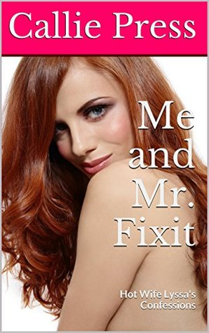 Me and Mr. Fixit: Hot Wife Lyssa's Confessions