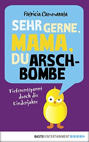 Sehr gerne, Mama, du Arschbombe by Patricia Cammarata