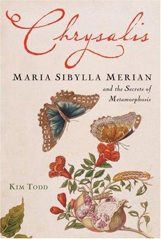Chrysalis: Maria Sibylla Merian and the Secrets of Metamorphosis