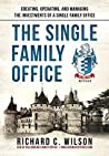 Single Family Office: Creating, Operating & Managing Investments of a Single Family Office